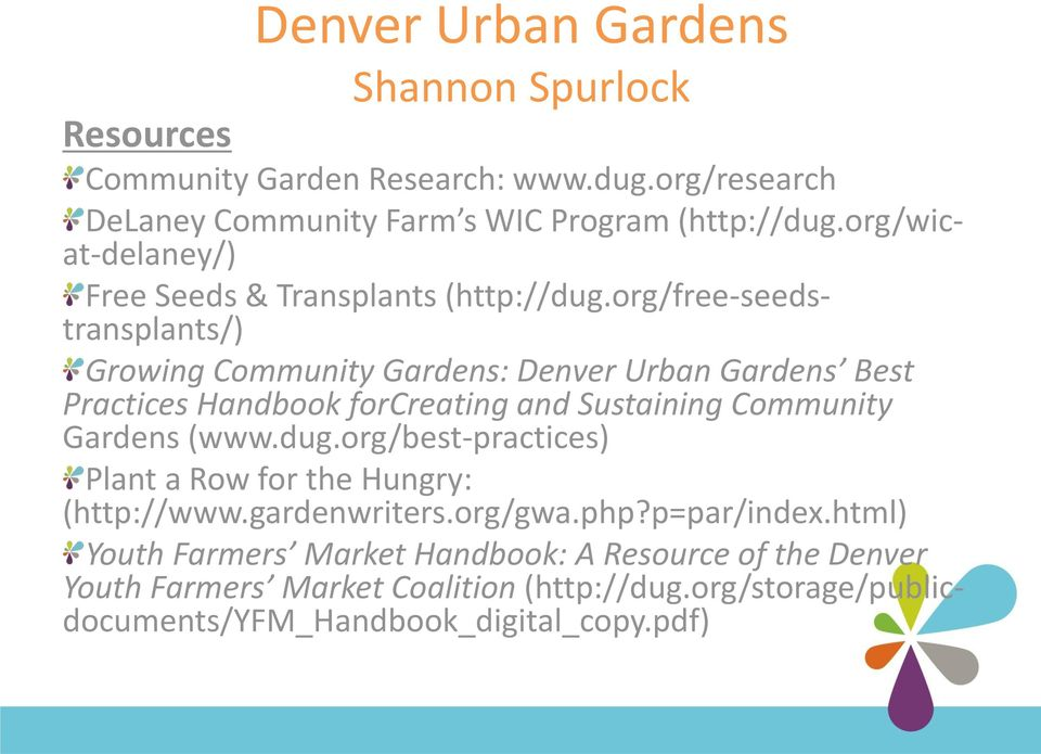 org/free-seedstransplants/) Growing Community Gardens: Denver Urban Gardens Best Practices Handbook forcreating and Sustaining Community Gardens (www.dug.
