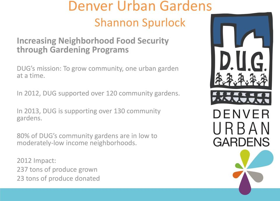In 2012, DUG supported over 120 community gardens. In 2013, DUG is supporting over 130 community gardens.