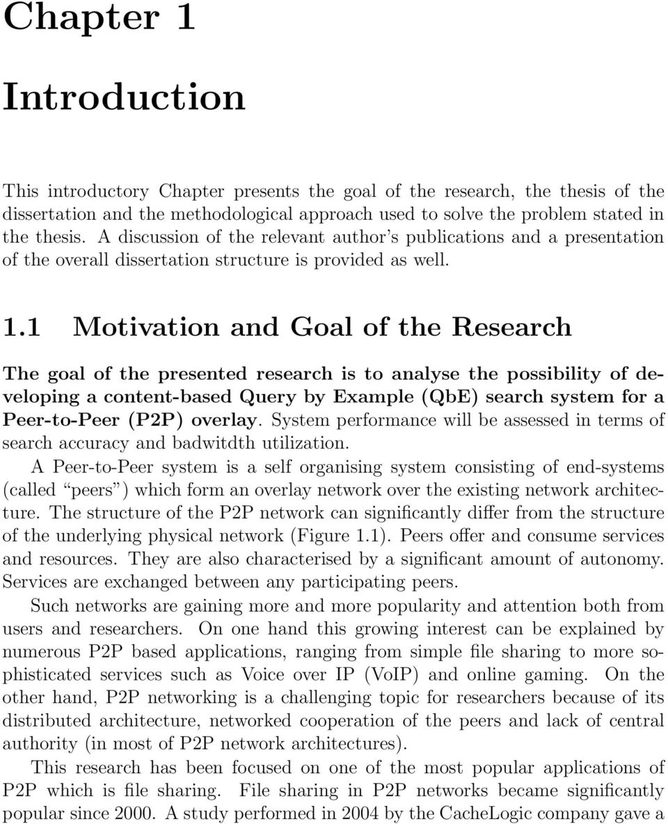 1 Motivation and Goal of the Research The goal of the presented research is to analyse the possibility of developing a content-based Query by Example (QbE) search system for a Peer-to-Peer (P2P)