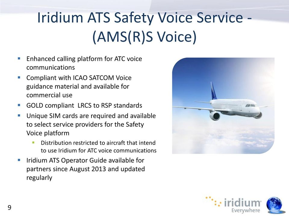 required and available to select service providers for the Safety Voice platform Distribution restricted to aircraft that