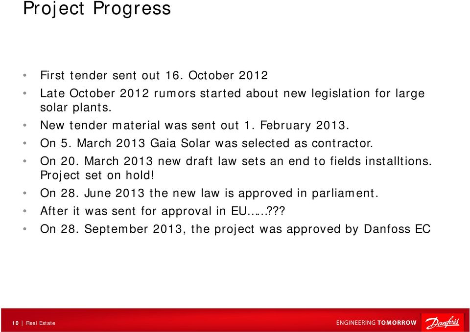 New tender material was sent out 1. February 2013. On 5. March 2013 Gaia Solar was selected as contractor. On 20.