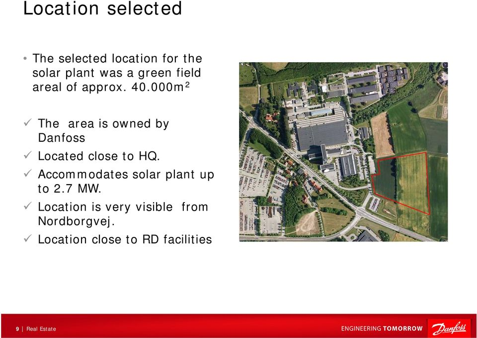 000m 2 The area is owned by Danfoss Located close to HQ.