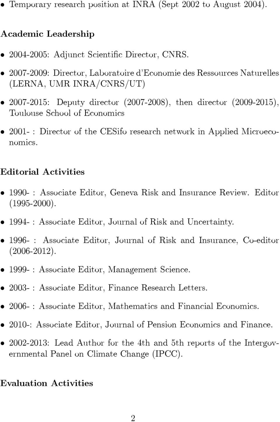 Director of the CESifo research network in Applied Microeconomics. Editorial Activities 1990- : Associate Editor, Geneva Risk and Insurance Review. Editor (1995-2000).