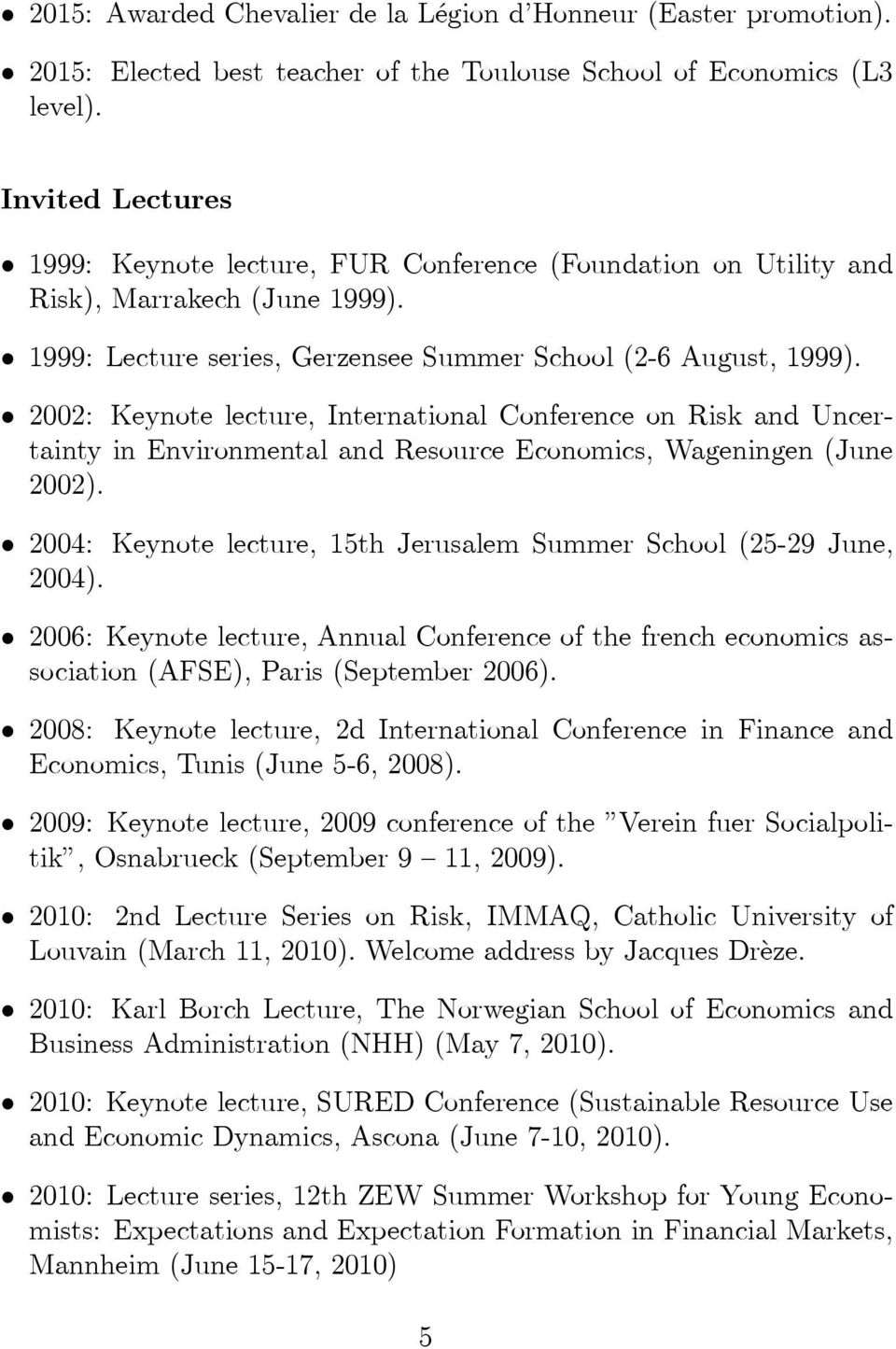 2002: Keynote lecture, International Conference on Risk and Uncertainty in Environmental and Resource Economics, Wageningen (June 2002).
