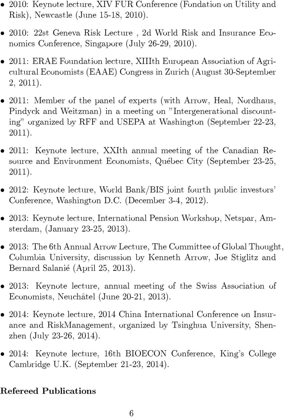 2011: ERAE Foundation lecture, XIIIth European Association of Agricultural Economists (EAAE) Congress in Zurich (August 30-September 2, 2011).