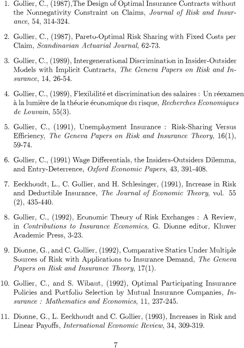 5. Gollier, C., (1991), Unemployment Insurance : Risk-Sharing Versus Efficiency, The Geneva Papers on Risk and Insurance Theory, 16(1), 59-74. 6. Gollier, C., (1991) Wage Differentials, the Insiders-Outsiders Dilemma, and Entry-Deterrence, Oxford Economic Papers, 43, 391-408.