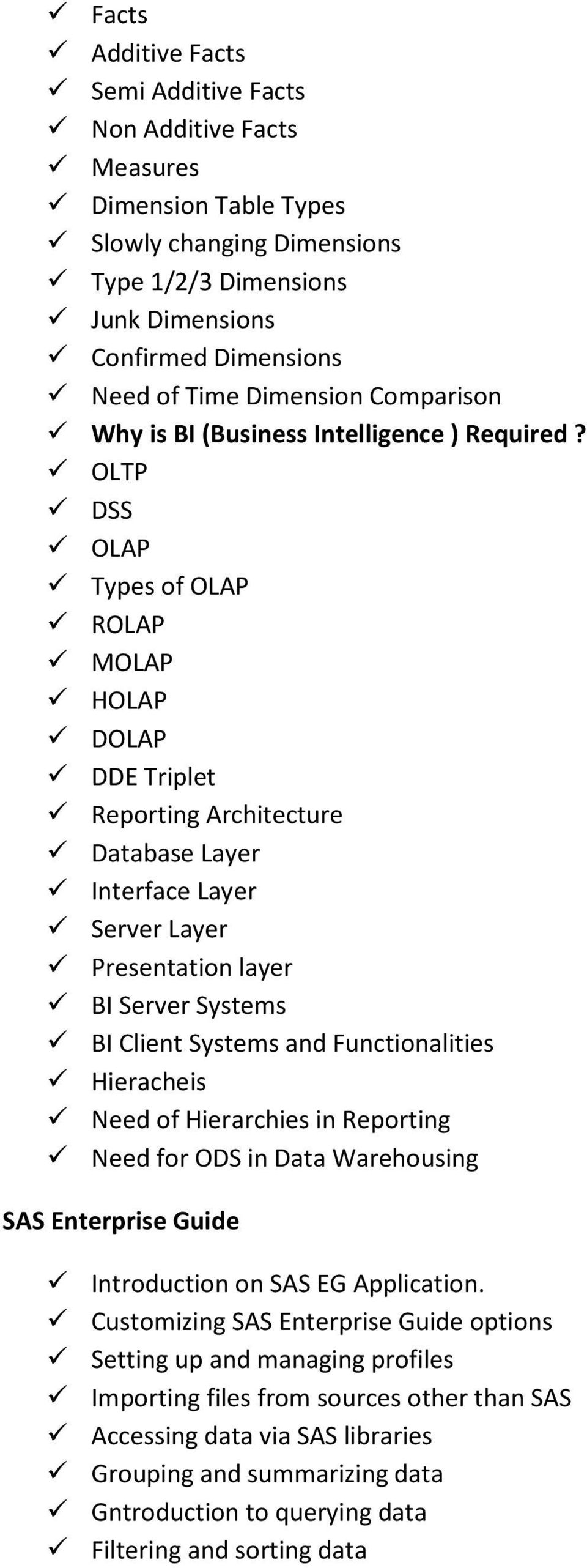 OLTP DSS OLAP Types of OLAP ROLAP MOLAP HOLAP DOLAP DDE Triplet Reporting Architecture Database Layer Interface Layer Server Layer Presentation layer BI Server Systems BI Client Systems and