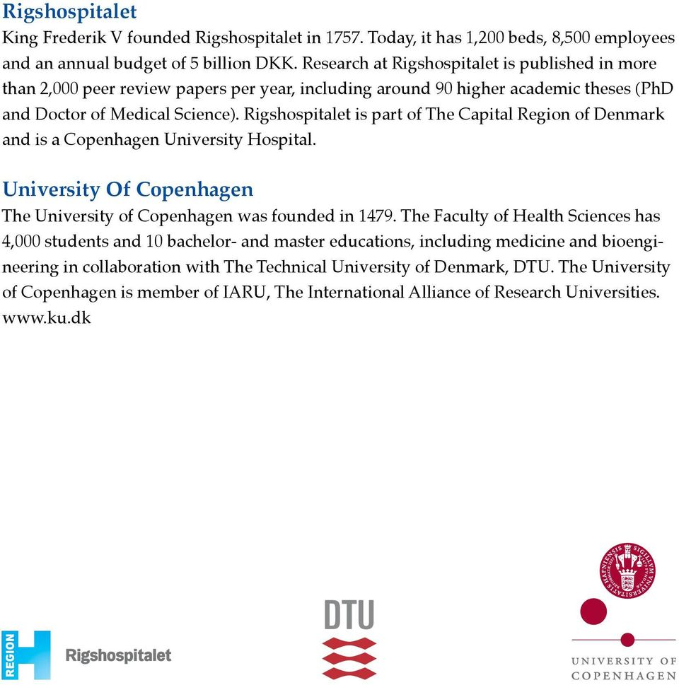 Rigshospitalet is part of The Capital Region of Denmark and is a Copenhagen University Hospital. University Of Copenhagen The University of Copenhagen was founded in 1479.