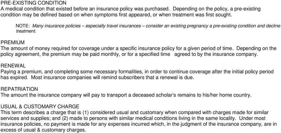 NOTE: Many insurance policies especially travel insurances consider an existing pregnancy a pre-existing condition and decline treatment.