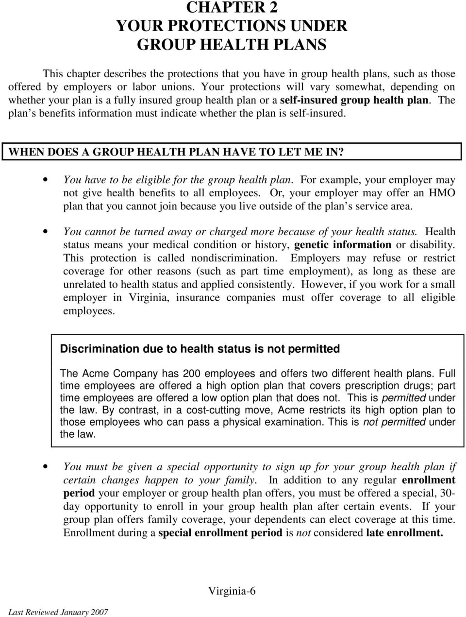 The plan s benefits information must indicate whether the plan is self-insured. WHEN DOES A GROUP HEALTH PLAN HAVE TO LET ME IN? You have to be eligible for the group health plan.