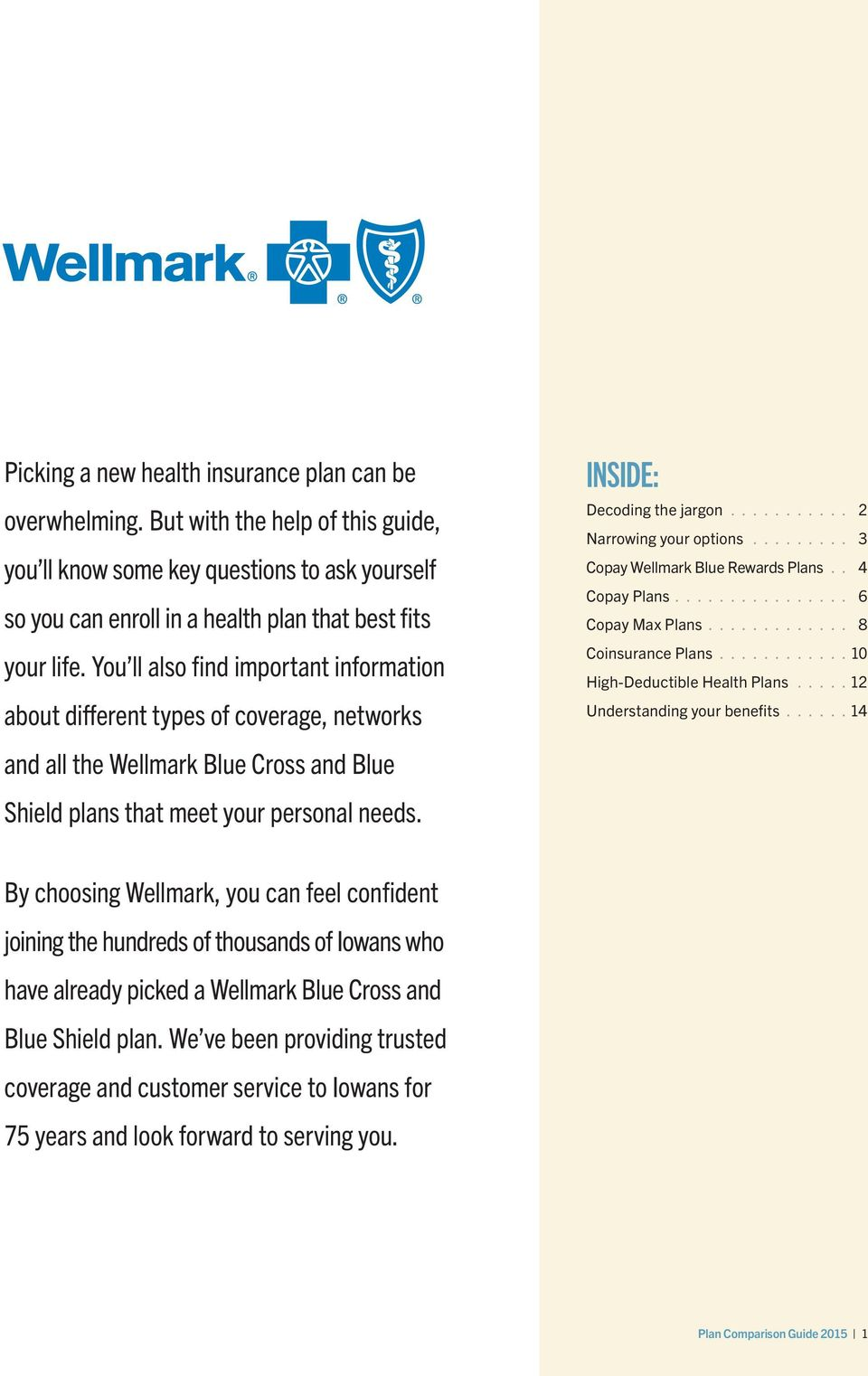 Plans 8 Plans 10 High- Health Plans 12 Understanding your benefits 14 and all the Wellmark Blue Cross and Blue Shield plans that meet your personal needs.