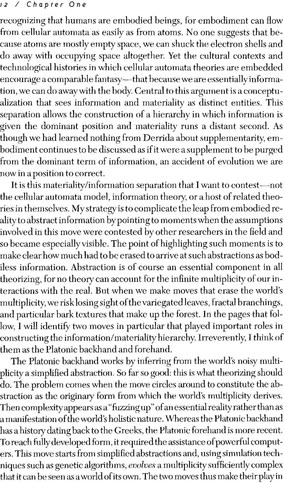 Yet the cultural contexts and technological histories in which cellular automata theories are embedded encourage a comparable fantasy-that because we are essentially inform a tion, we can do away