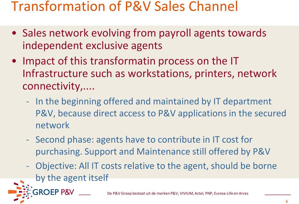 .. - In the beginning offered and maintained by IT department P&V, because direct access to P&V applications in the secured network - Second