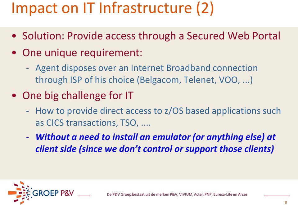 ..) One big challenge for IT - How to provide direct access to z/os based applications such as CICS transactions,