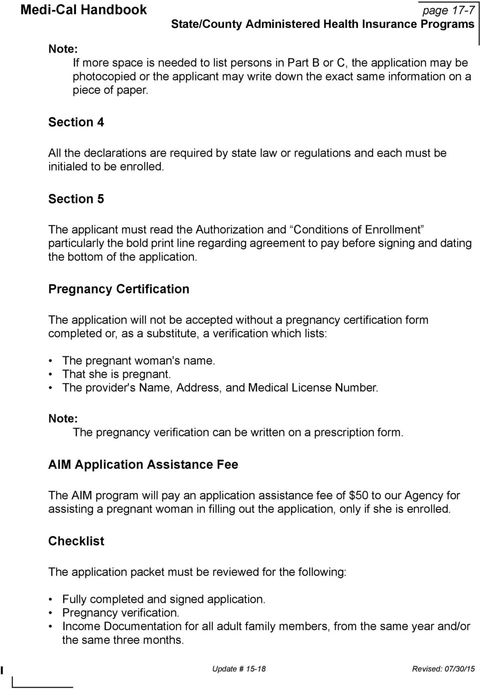 Section 5 The applicant must read the Authorization and Conditions of Enrollment particularly the bold print line regarding agreement to pay before signing and dating the bottom of the application.