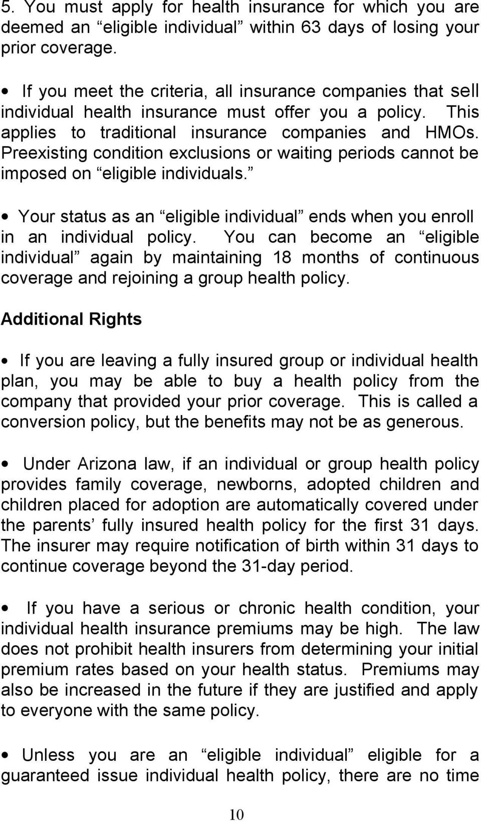 Preexisting condition exclusions or waiting periods cannot be imposed on eligible individuals. Your status as an eligible individual ends when you enroll in an individual policy.