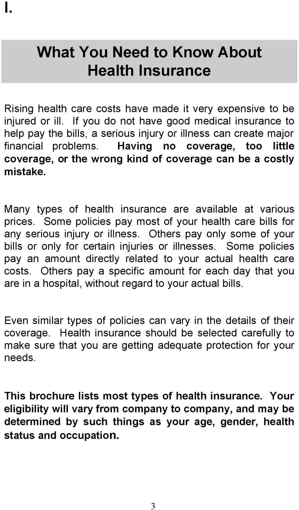 Having no coverage, too little coverage, or the wrong kind of coverage can be a costly mistake. Many types of health insurance are available at various prices.