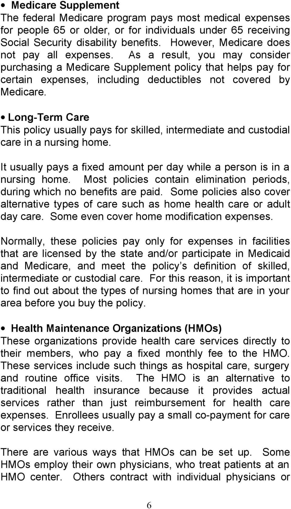 Long-Term Care This policy usually pays for skilled, intermediate and custodial care in a nursing home. It usually pays a fixed amount per day while a person is in a nursing home.