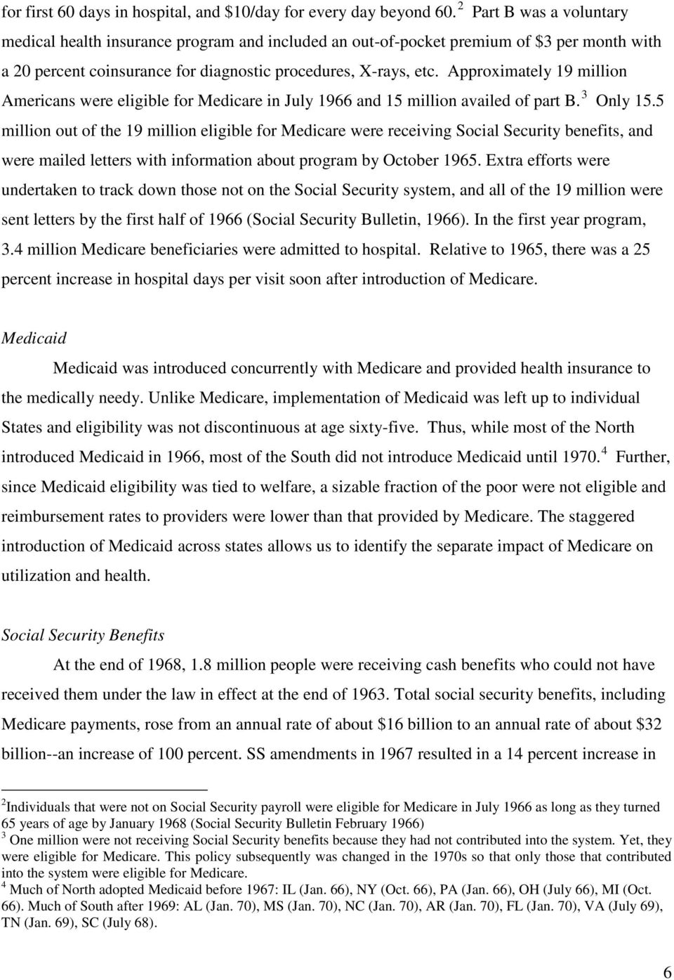 Approximately 19 million Americans were eligible for Medicare in July 1966 and 15 million availed of part B. 3 Only 15.