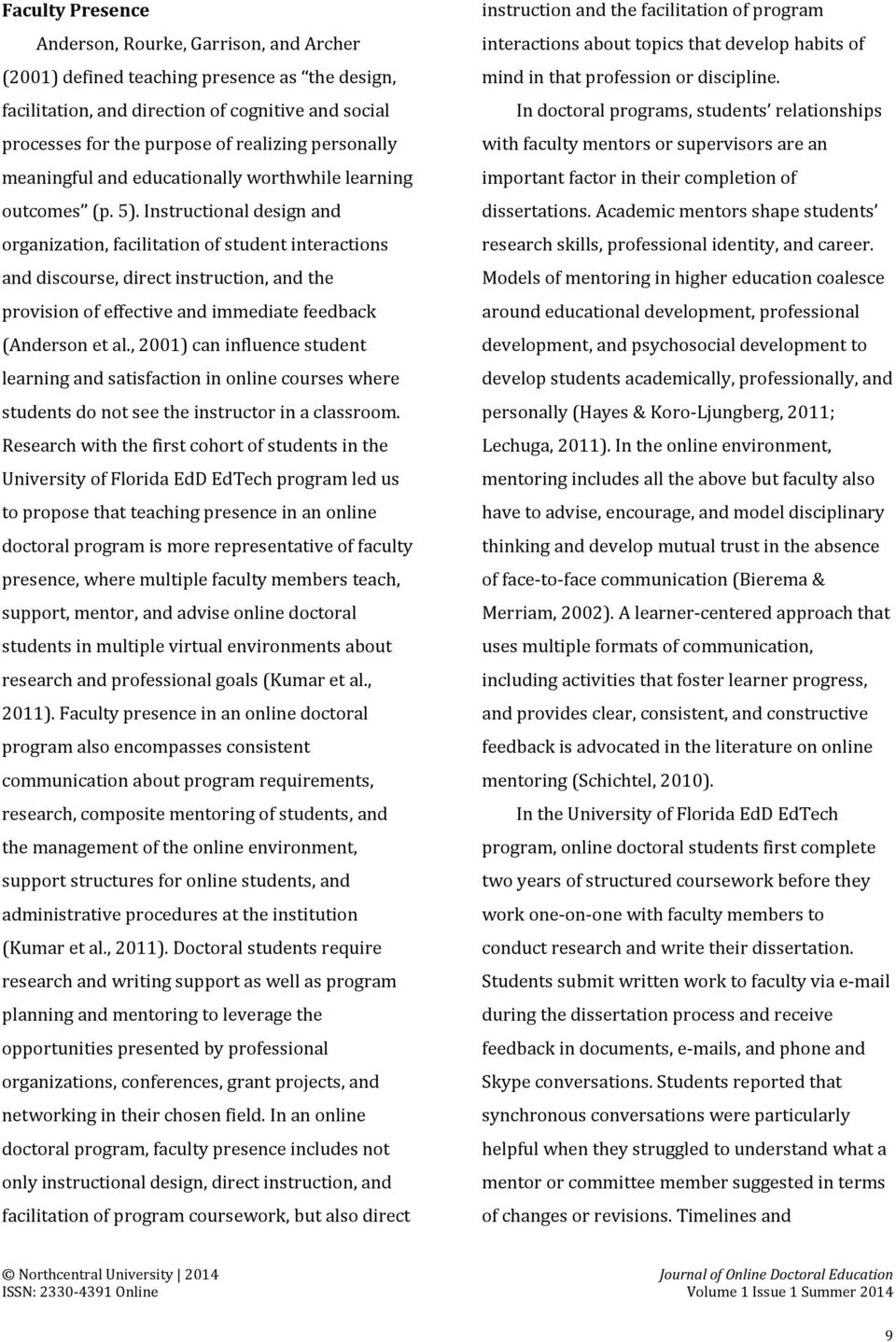 Instructional design and organization, facilitation of student interactions and discourse, direct instruction, and the provision of effective and immediate feedback (Anderson et al.