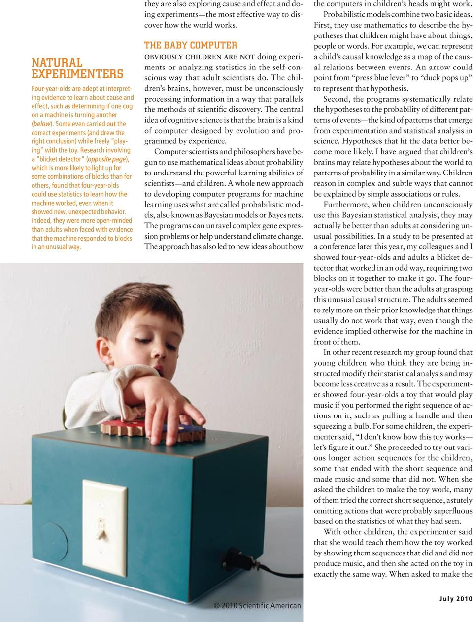 Research involving a blicket detector (opposite page), which is more likely to light up for some combinations of blocks than for others, found that four-year-olds could use sta tistics to learn how