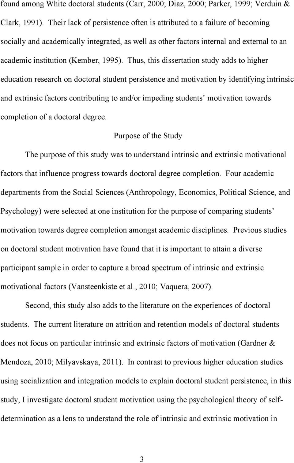 Thus, this dissertation study adds to higher education research on doctoral student persistence and motivation by identifying intrinsic and extrinsic factors contributing to and/or impeding students