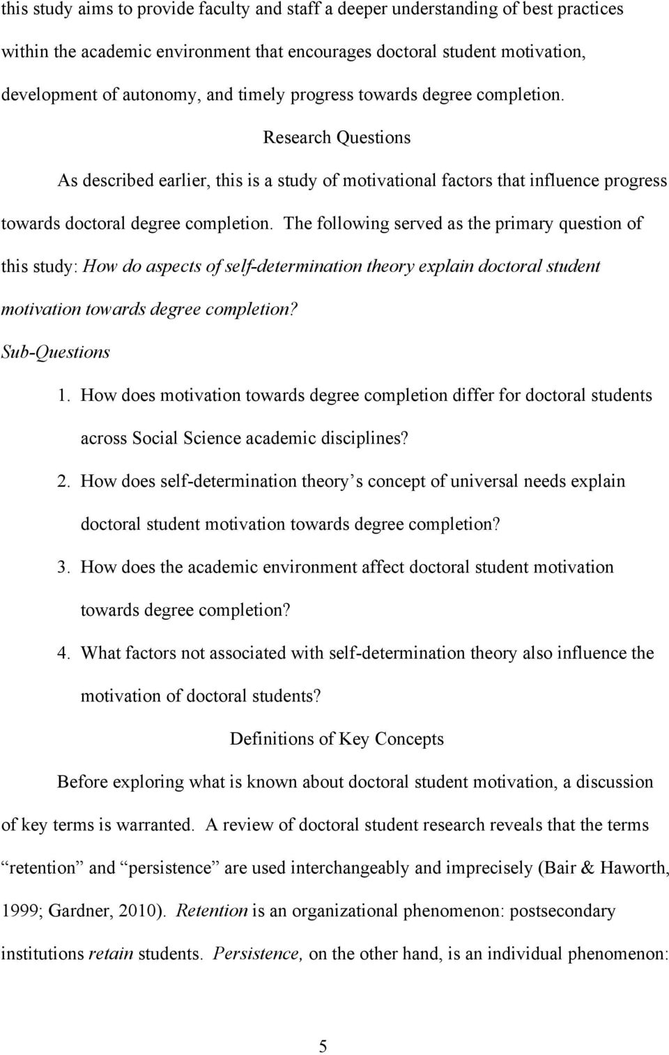 The following served as the primary question of this study: How do aspects of self-determination theory explain doctoral student motivation towards degree completion? Sub-Questions 1.