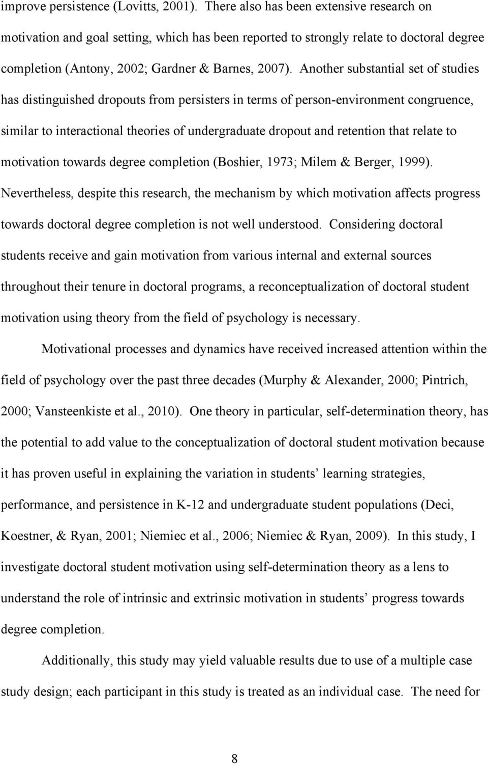 Another substantial set of studies has distinguished dropouts from persisters in terms of person-environment congruence, similar to interactional theories of undergraduate dropout and retention that
