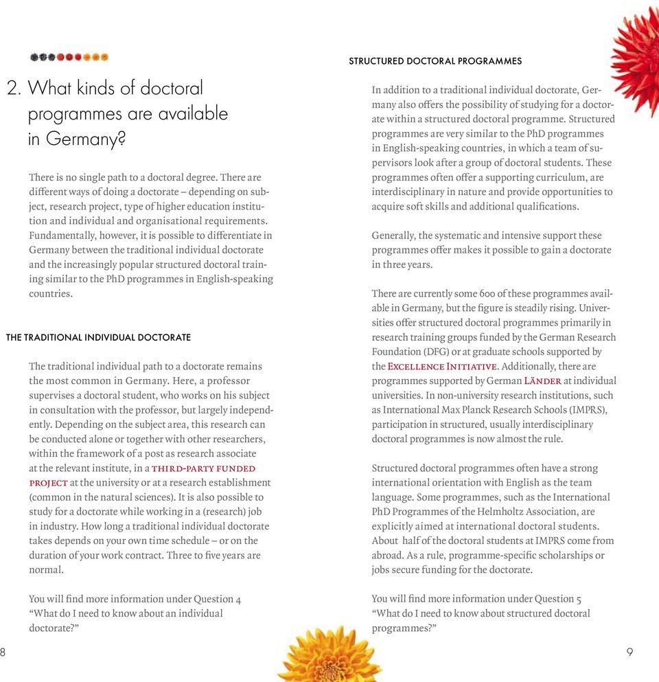Fundamentally, however, it is possible to differentiate in Germany between the traditional individual doctorate and the increasingly popular structured doctoral training similar to the PhD programmes