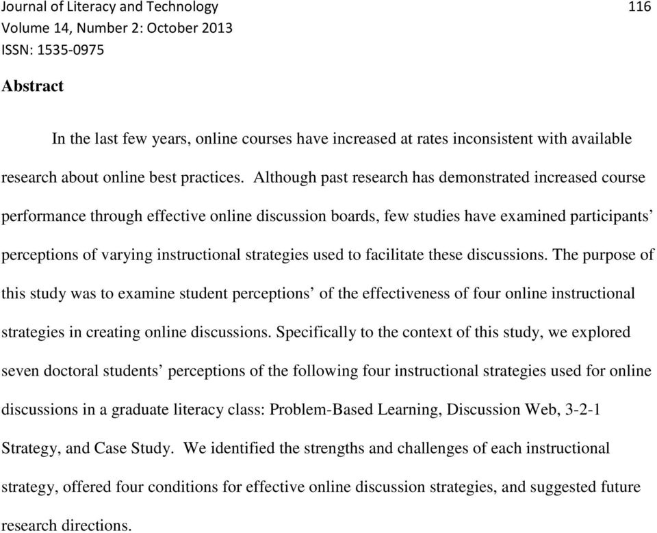 used to facilitate these discussions. The purpose of this study was to examine student perceptions of the effectiveness of four online instructional strategies in creating online discussions.