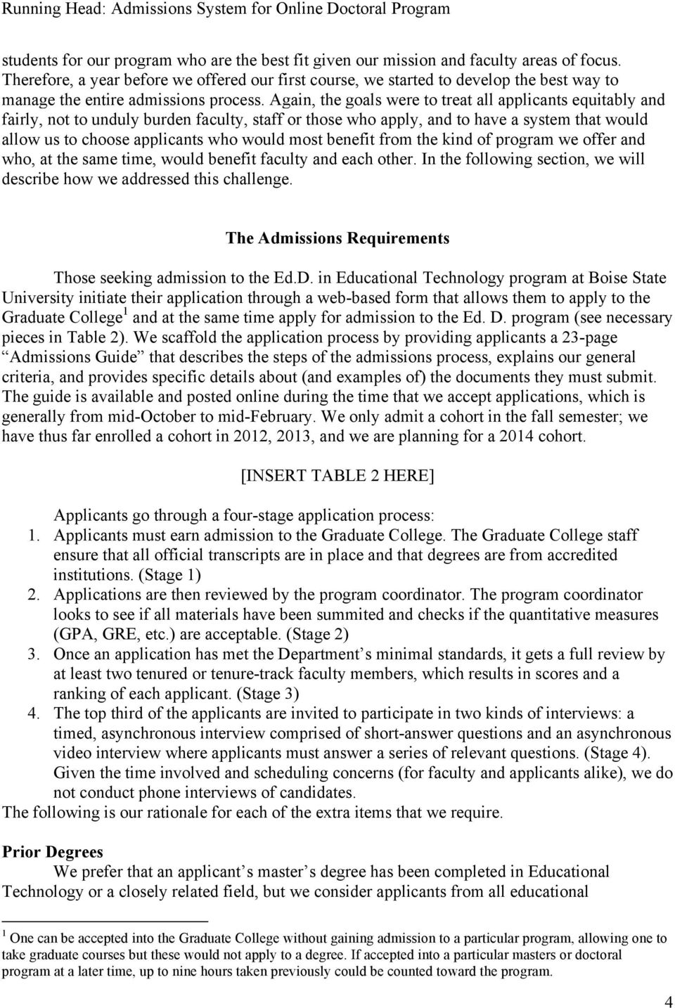 Again, the goals were to treat all applicants equitably and fairly, not to unduly burden faculty, staff or those who apply, and to have a system that would allow us to choose applicants who would