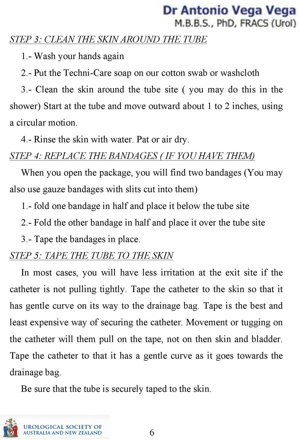 STEP 4: REPLACE THE BANDAGES ( IF YOU HAVE THEM) When you open the package, you will find two bandages (You may also use gauze bandages with slits cut into them) 1.