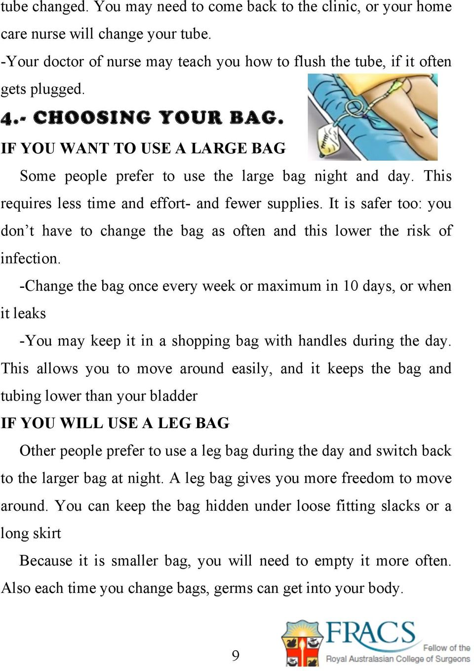 It is safer too: you don t have to change the bag as often and this lower the risk of infection.
