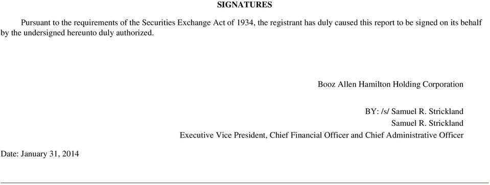 authorized. Booz Allen Hamilton Holding Corporation Date: January 31, 2014 BY: /s/ Samuel R.
