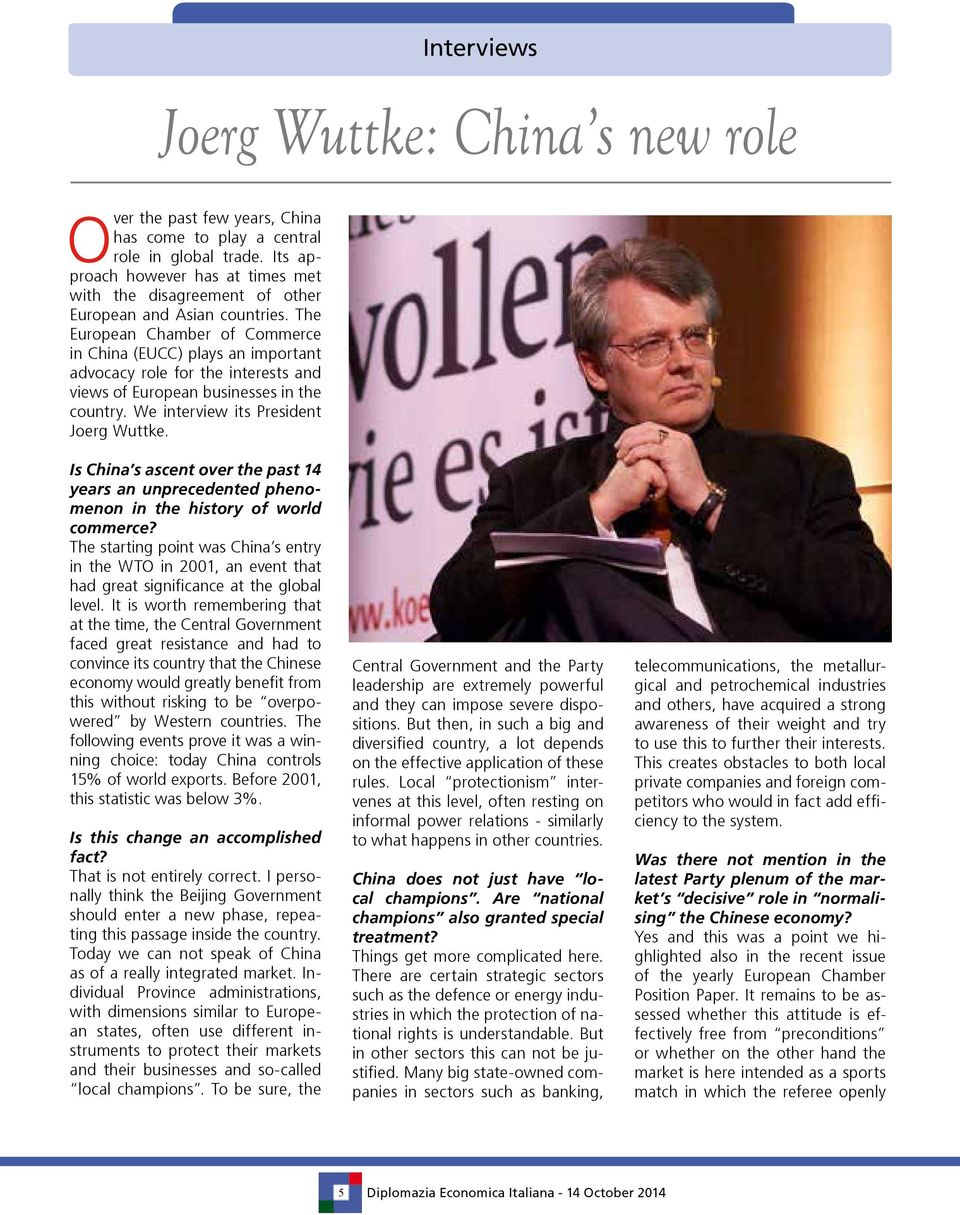 The European Chamber of Commerce in China (EUCC) plays an important advocacy role for the interests and views of European businesses in the country. We interview its President Joerg Wuttke.