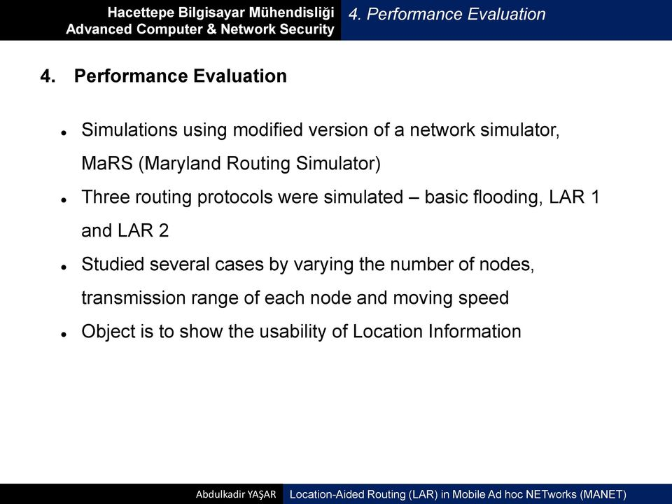 (Maryland Routing Simulator) Three routing protocols were simulated basic flooding, LAR 1 and