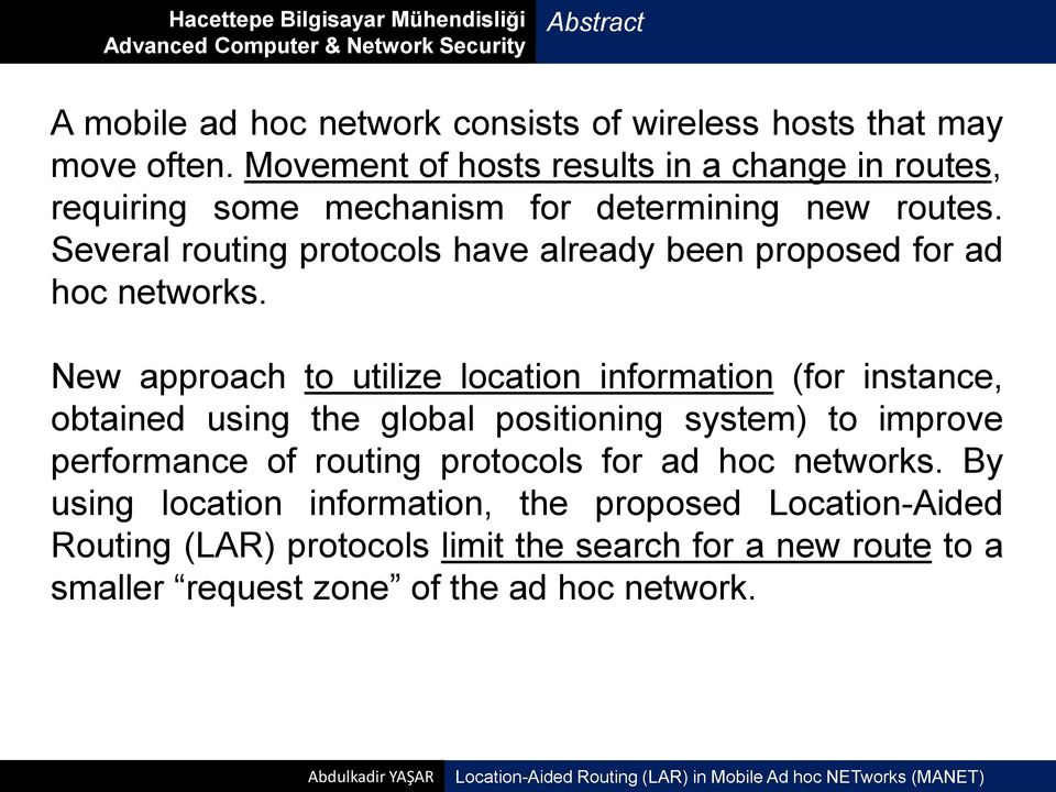 Several routing protocols have already been proposed for ad hoc networks.