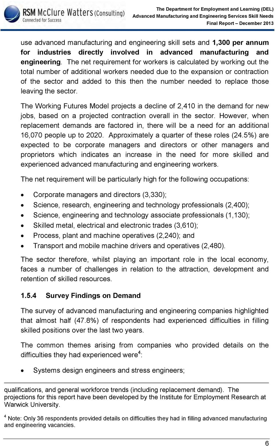 to replace those leaving the sector. The Working Futures Model projects a decline of 2,410 in the demand for new jobs, based on a projected contraction overall in the sector.