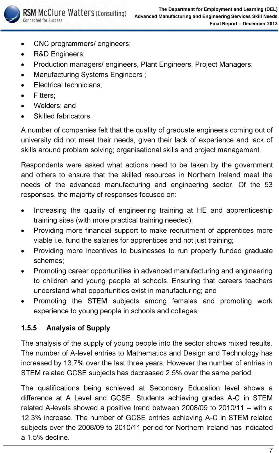 A number of companies felt that the quality of graduate engineers coming out of university did not meet their needs, given their lack of experience and lack of skills around problem solving;