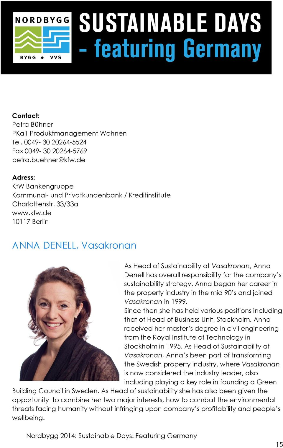 Anna began her career in the property industry in the mid 90 s and joined Vasakronan in 1999. Since then she has held various positions including that of Head of Business Unit, Stockholm.