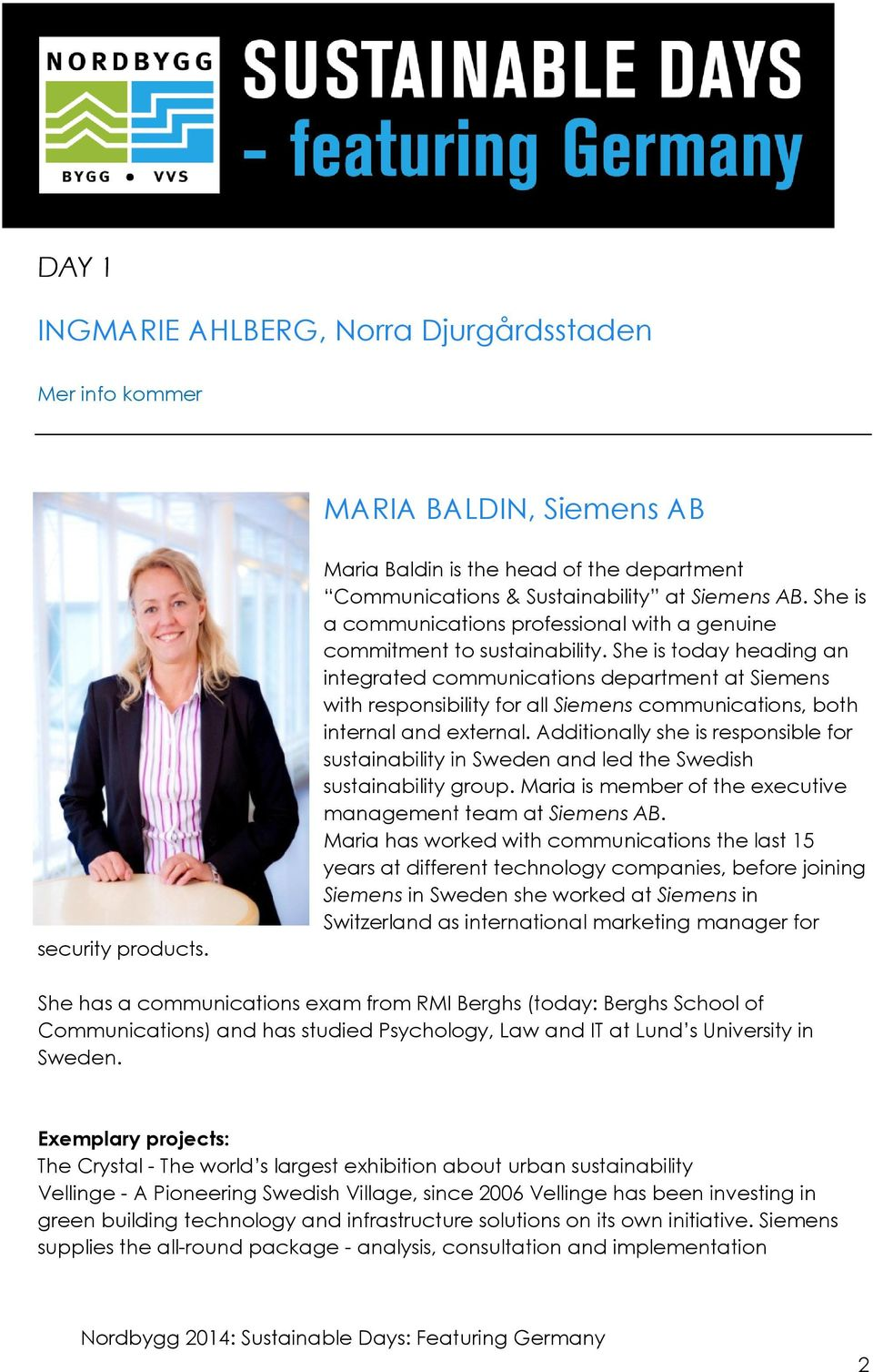 She is today heading an integrated communications department at Siemens with responsibility for all Siemens communications, both internal and external.