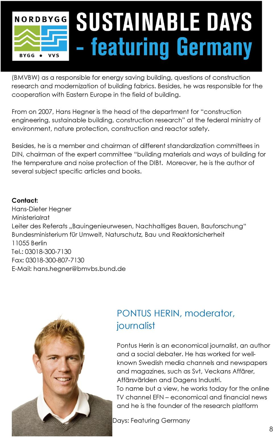 From on 2007, Hans Hegner is the head of the department for construction engineering, sustainable building, construction research at the federal ministry of environment, nature protection,