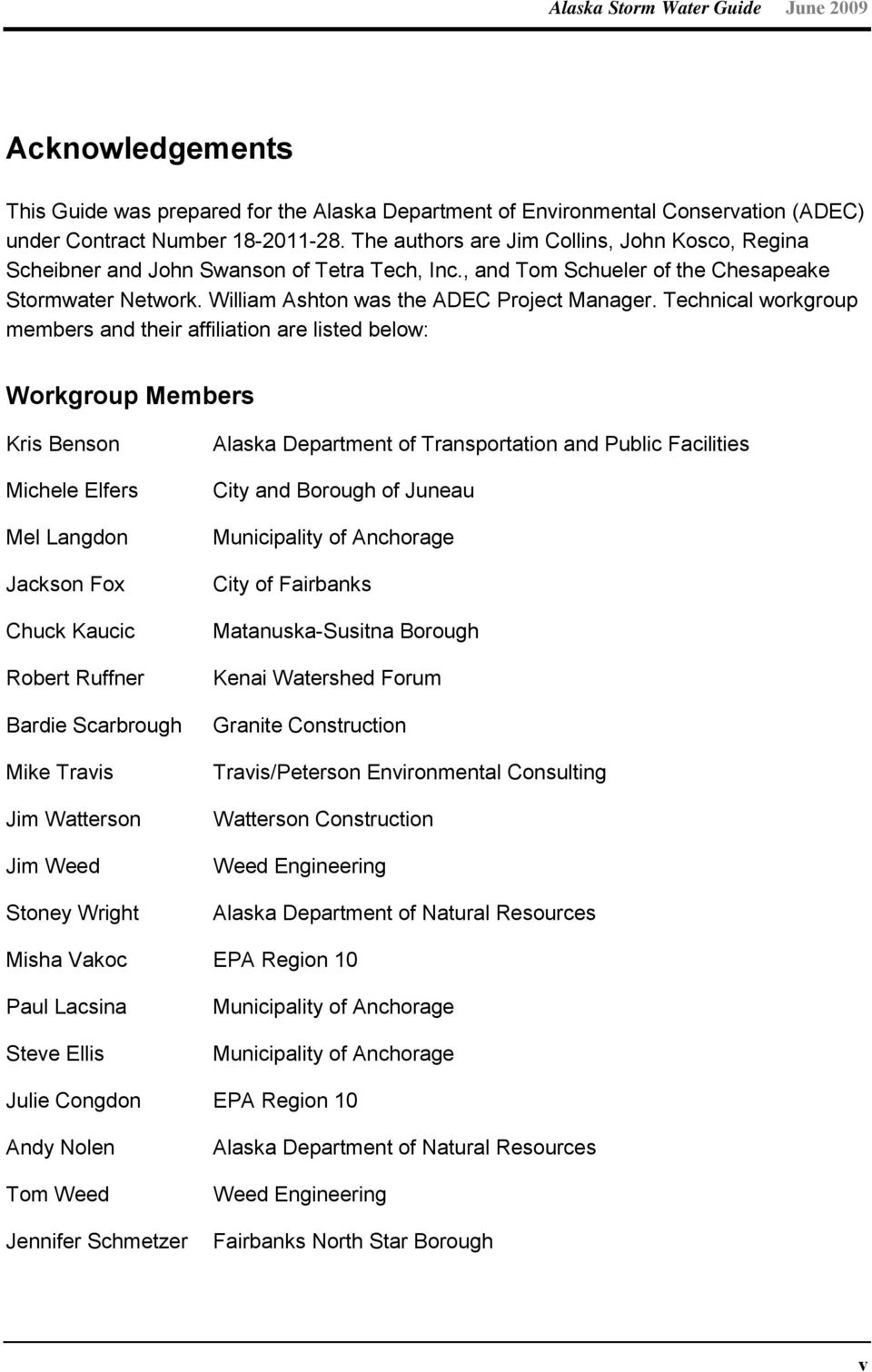 Technical workgroup members and their affiliation are listed below: Workgroup Members Kris Benson Michele Elfers Mel Langdon Jackson Fox Chuck Kaucic Robert Ruffner Bardie Scarbrough Mike Travis Jim