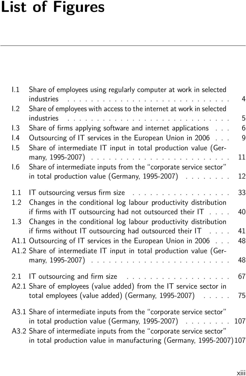 4 Outsourcing of IT services in the European Union in 2006... 9 I.5 Share of intermediate IT input in total production value (Germany, 1995-2007)........................ 11 I.