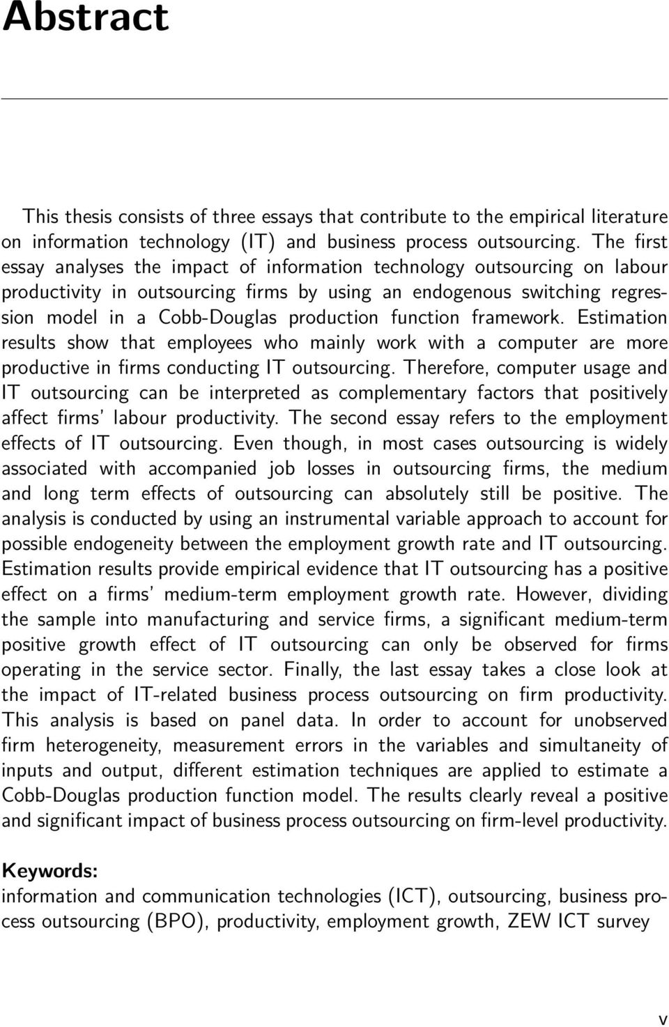 function framework. Estimation results show that employees who mainly work with a computer are more productive in firms conducting IT outsourcing.