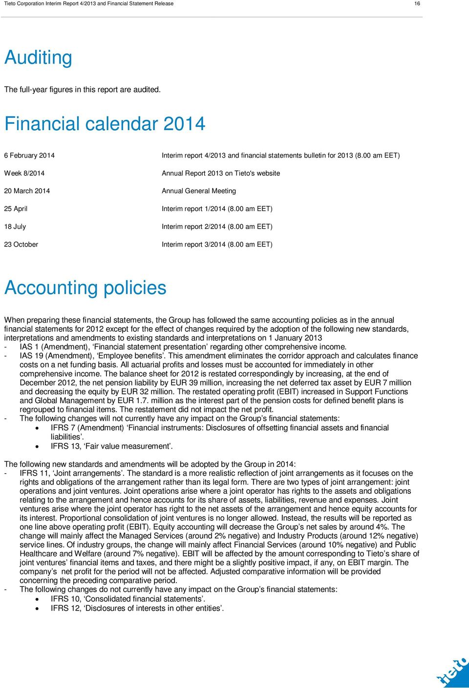 00 am EET) Week 8/2014 Annual Report on Tieto's website 20 March 2014 Annual General Meeting 25 April Interim report 1/2014 (8.00 am EET) 18 July Interim report 2/2014 (8.