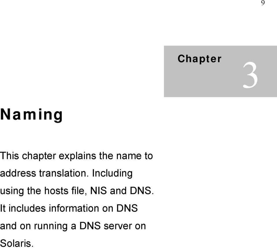 Including using the hosts file, NIS and DNS.