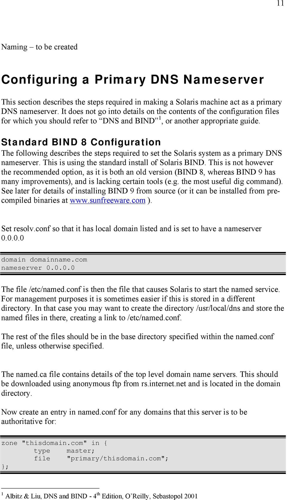 Standard BIND 8 Configuration The following describes the steps required to set the Solaris system as a primary DNS nameserver. This is using the standard install of Solaris BIND.