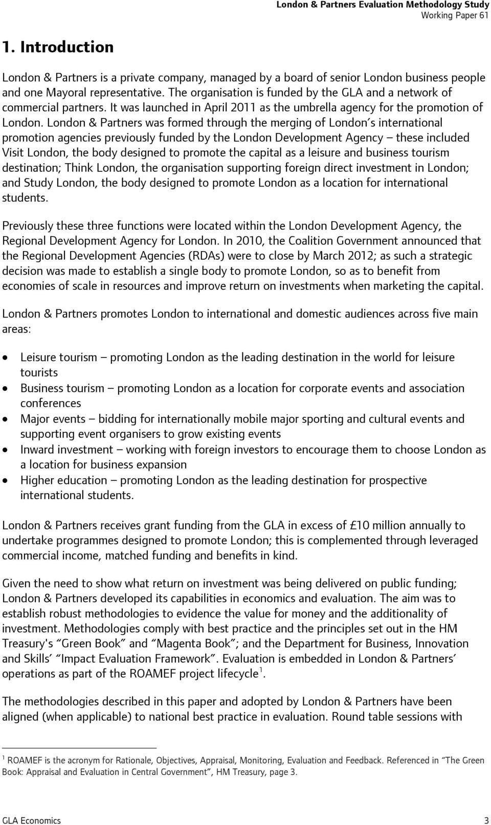 London & Partners was formed through the merging of London s international promotion agencies previously funded by the London Development Agency these included Visit London, the body designed to