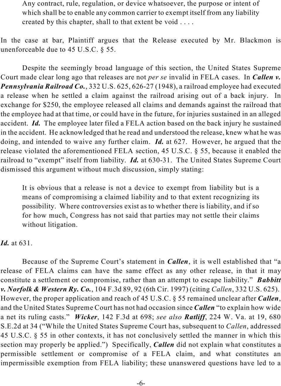 Despite the seemingly broad language of this section, the United States Supreme Court made clear long ago that releases are not per se invalid in FELA cases. In Callen v. Pennsylvania Railroad Co.